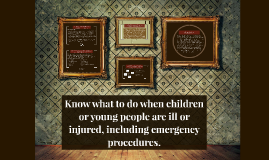 Copy of Know what to do when children or young people are ill or inj