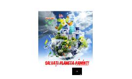 Copy of Salvați planeta PĂMÎNT!