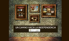 Copy of UN CAMINO HACIA LA INDEPENDENCIA
