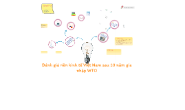 Copy of Đánh giá nền kinh tế Việt Nam sau 10 năm gia nhập WTO