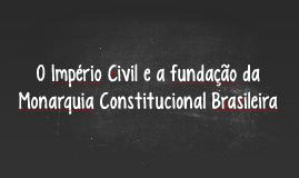 O Império Civil e a fundação da Monarquia Constitucional bra