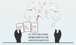 EL TALLER COMO HERRAMIENTA DE ADIESTRAMIENTO