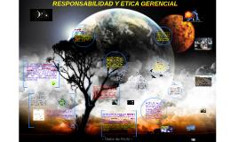 Copy of RESPONSABILIDAD Y ETICA GERENCIAL