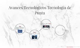 Avances Tecnológicos Tecnología de Punta