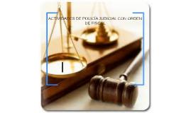 ACTIVIDADES DE POLICÍA JUDICIAL CON ORDEN DE FISCAL