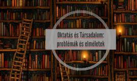 Copy of Oktatás és Társadalom - Problémák és elméletek