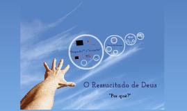 Copy of Copy of O Ressucitado de Deus