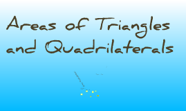Copy of Copy of Areas of Triangles and Quadrilaterals