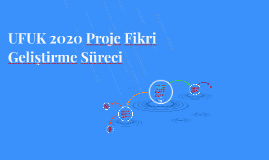 UFUK 2020 Proje Fikri Geliştirme Süreci