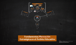 Fundamentos Planeación Estratégica en el Ámbito Educativo