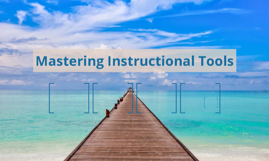 Mastering Instructional Tools