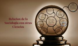 Copy of Relacion de la Sociologia con otras Ciencias