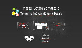 Copy of Massa, Centro de Massa e Momento Inércia