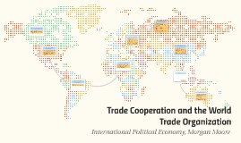 Trade Cooperation and the World Trade Organization