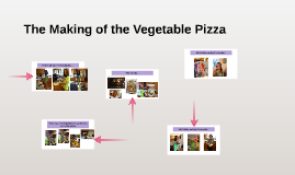 The Making of the Vegetable Pizza