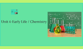 Unit 4-Early Life / Chemistry