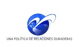 Copy of UNA POLÍTICA DE RELACIONES DURADERAS