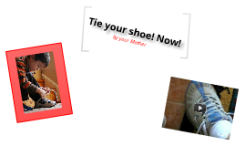 Tie Your Shoes!