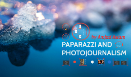 PAPARAZZI AND PHOTOJOURNALISM