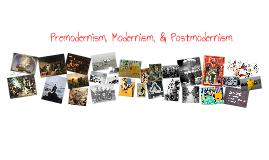 Premodernism, Modernism, & Postmodernism