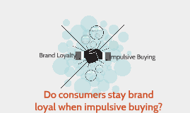 Do consumers stay brand loyal when impulsive buying?