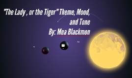 """The Lady , or the Tiger"" Theme, Mood, and Tone"