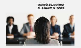 Aplicacion de la Psicologia en la seleccion de personal