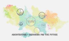 ARCHITECTURE- DESIGNING FOR THE FUTURE