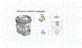 Not your mother's extruder