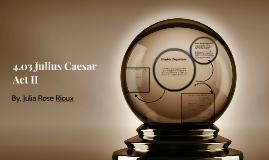 4.03 Julius Ceasar Act II