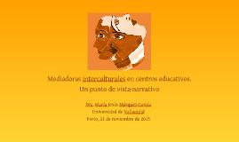Copy of María Jesús Márquez y Daniela Padua: Mediadoras interculturales en centros educativos. Un punto de vista narrativo