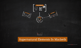 supernatural elements in macbeth by katie yates on prezi