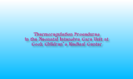 Manager Presentation: Thermoregulation Procedures in the Neonatal Intensive Care Unit at Cook Children's Medical Center