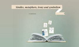 Similes, metaphors, irony and symbolism