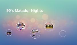 90's Matador Nights