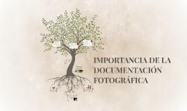 IMPORTANCIA DE LA DOCUMENTACION FOTOGRAFICA