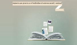 impacto que genera en el individuo el entorno social y natur