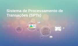 Sistema de Processamento de Transações (SPTs)