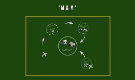 """"""" M  &  M """""""