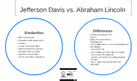 compare and contrast lincoln and jefferson davis Students from stonewall middle school in manassas, va examine abraham lincoln and jefferson davis to answer the question: how did these leaders view .