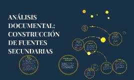 ANÁLISIS DOCUMENTAL: CONSTRUCCIÓN DE FUENTES SECUNDARIAS