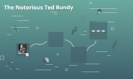 The Notorious Ted Bundy