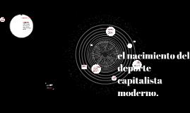 Copy of el nacimiento del deporte capitalista moderno.
