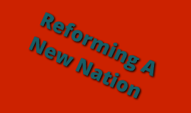 Reforming A New Nation