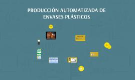 PRODUCCIÓN AUTOMATIZADA DE ENVASES PLÁSTICOS