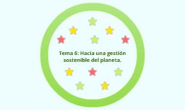 Tema 6:Hacia una gesstión sostenible del planeta