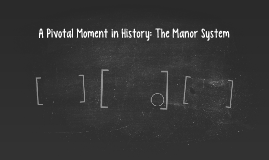 A Pivotal Moment in History: The Manor System