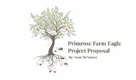 Copy of Primrose Farm Eagle Project Proposal