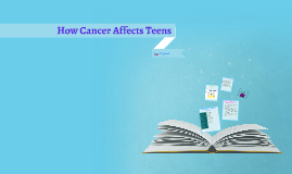 How Cancer affects teens