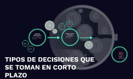TIPOS DE DECISIONES QUE SE TOMAN EN CORTO PLAZO